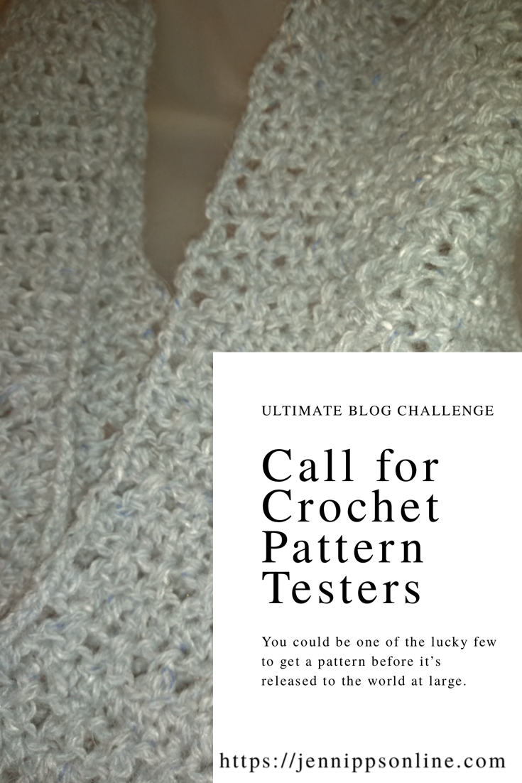 "Pinterest image of a close-up of a light blue cowl on a semi-transparent white dress form. A whit text box in the lower right corner says, ""Ultimate Blog Challenge. Cal for Crochet Pattern Testers. You could be one of the lucky few To get a pattern before it's released to the world at large."""