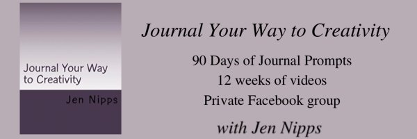 "Banner image with a lavender=gray background. On the left is a book cover that says Journal Yur Way to Creativity and Jen Nipps. On the right is test that reads ""Journal Your Way to Creativity, 90 days of journal prompts, 12 weeks of videos, private Facebook group, with Jen Nipps."""